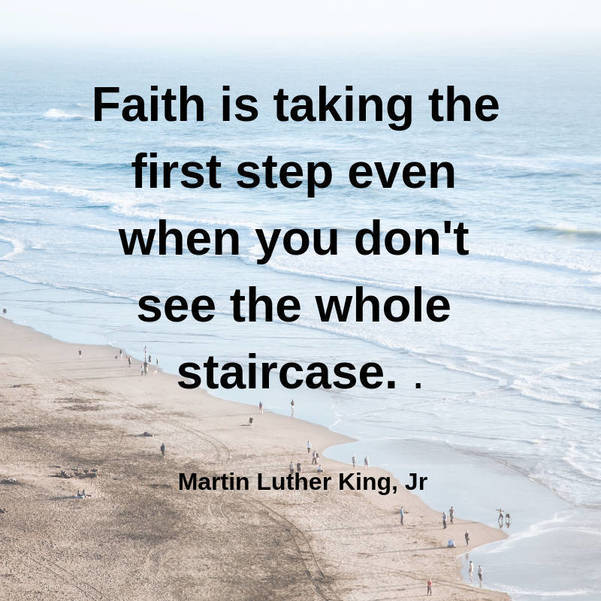 03 Faith is taking the first step even when you don't see the whole staircase. Martin Luther King, Jr.jpg