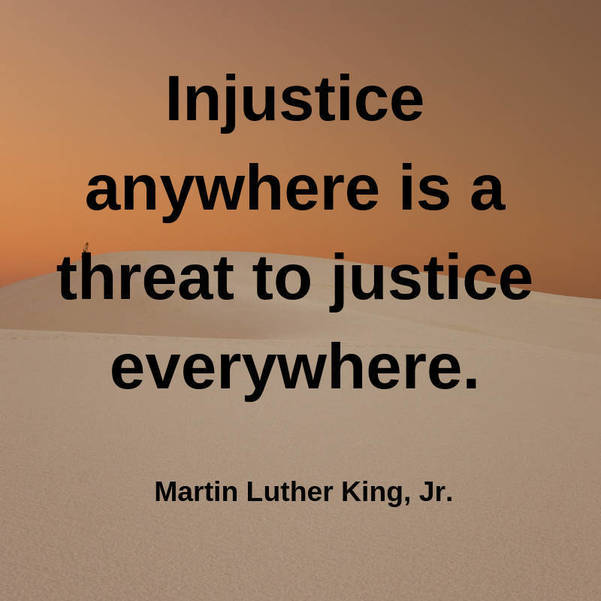 06 Injustice anywhere is a threat to justice everywhere. Martin Luther King, Jr..jpg