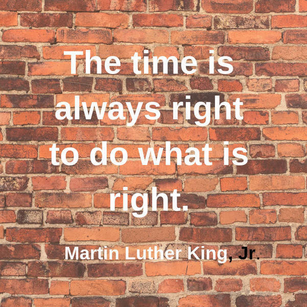 11 The time is always right to do what is right. Martin Luther King, Jr.jpg