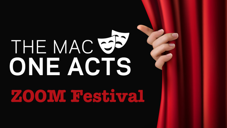 Join Middletown Arts Center for FREE entertainment, May 16-17,  7PM: The MAC ONE ACTS Community Zoom Festival