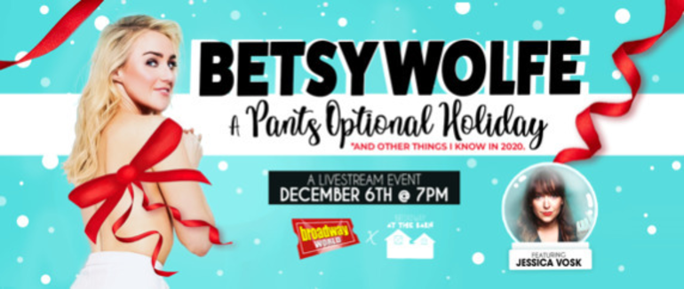 Holmdel Theatre Company: Livestream premiere of the virtual concert BETSY WOLFE: A Pants Optional Holiday on Sunday, December 6th at 7 PM