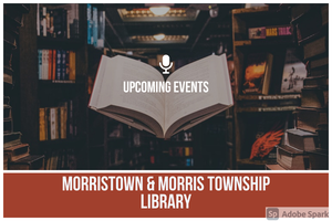Upcoming Events at the Morristown Library