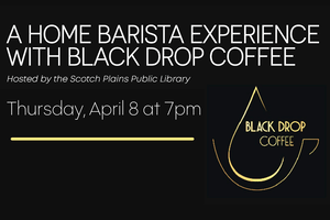 Scotch Plains Public Library Hosts A Home Barista Experience with Black Drop Coffee