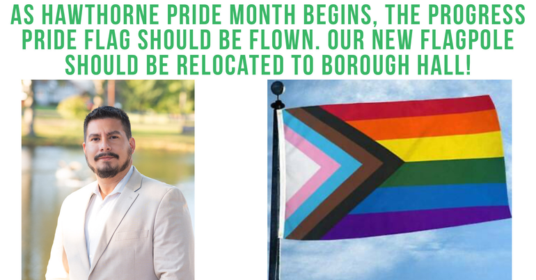 As Hawthorne Pride Month Begins, the Progress Pride Flag Should Be Flown. Our New Flagpole Should Be Relocated To Borough Hall!