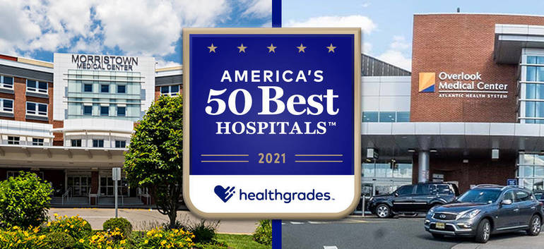 Atlantic Health System's Morristown and Overlook Medical Centers are New Jersey's Only Hospitals to be Named Among America's 50 Best Hospitals by Healthgrades in 2021; Morristown and Overlook among the top 1% of U.S. hospitals for overall clinical excellence
