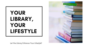 Your Library, Your Lifestyle
