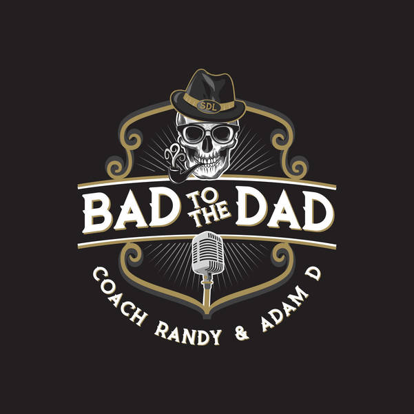 Bad to the Dad Podcast