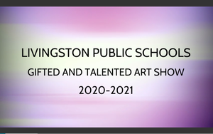 Livingston Public Schools Gifted and Talented Art Show Now Available for Online Viewing
