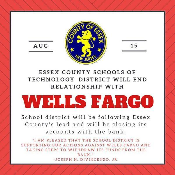 ESSEX COUNTY EXECUTIVE DIVINCENZO ANNOUNCES THAT THE  ESSEX COUNTY SCHOOLS OF TECHNOLOGY DISTRICT  WILL END ITS BANKING RELATIONSHIP WITH WELLS FARGO