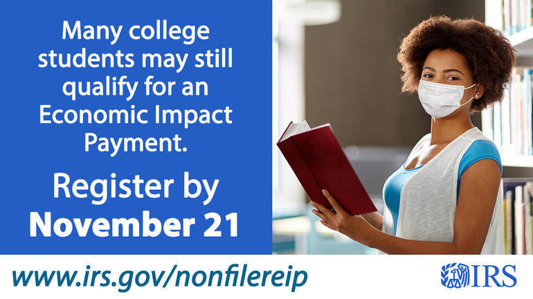 Many college students may still qualify for an Economic Impact Payment; Review the guidelines and register by Nov. 21 at IRS.gov