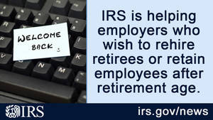 COVID relief: IRS helps employers wanting to rehire retirees or retain employees after retirement age