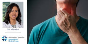 Dr.  Mina Le, M.D.  of Mountainside Medical Group Explains Throat Pain from Low-Risk to Severe