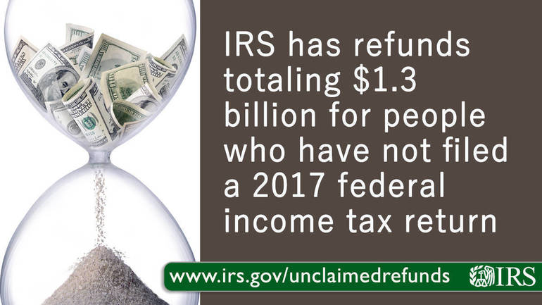 IRS has refunds totaling $1.3 billion for people who have not filed a 2017 federal income tax return