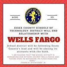 ESSEX COUNTY SCHOOLS OF TECHNOLOGY DISTRICT  WILL END ITS BANKING RELATIONSHIP WITH WELLS FARGO